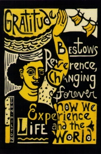 Gratitude bestows reverence, changing forever how we experience life and the wor