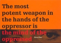 The Most Potent Weapon In The Hands Of The Oppressor Is The Mind Of The Oppresse