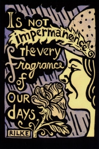 Is not impermanence the very fragrance of our days? - Rilke - Postcard