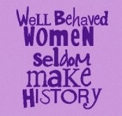 Well Behaved Women Seldom Make History - Organic Cotton T-Shirt