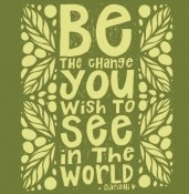 Be the Change You Wish to See in the World - Unisex Organic Cotton T-Shirt